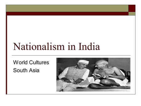 Nationalism in India World Cultures South Asia. Nationalism in India  Indian Nationalism Want to use the influences of western societies to strengthen.