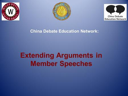 Extending Arguments in Member Speeches China Debate Education Network: