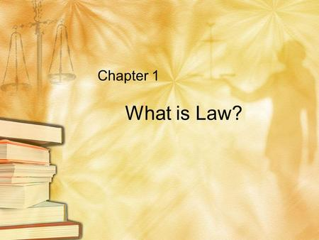 Chapter 1 What is Law?. Laws and Values Our current legal system is based on values that our government and society believe are most important to keep.