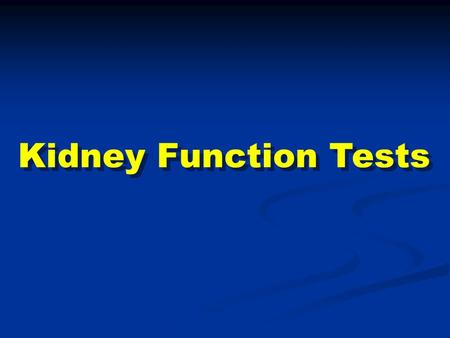 Kidney Function Tests. Contents: Functional units Kidney functions Renal diseases Routine kidney function tests Serum creatinine Creatinine clearance.