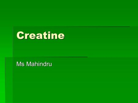 Creatine Ms Mahindru. What is Creatine?  Creatine is a naturally occurring amino acid based substance that helps supply energy to muscle and nerve cells.