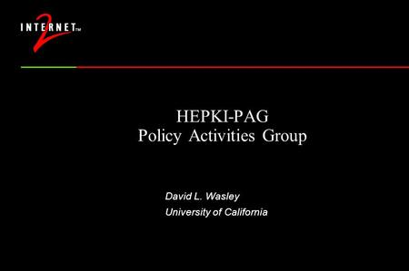 HEPKI-PAG Policy Activities Group David L. Wasley University of California.