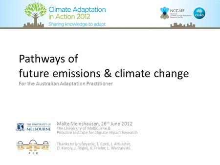 Pathways of future emissions & climate change For the Australian Adaptation Practitioner Malte Meinshausen, 26 th June 2012 The University of Melbourne.