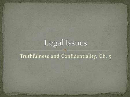 Truthfulness and Confidentiality, Ch. 5. HIPAA (1996) Health Insurance Portability and Accountability Act Effort to codify and give national conformity.