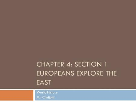CHAPTER 4: SECTION 1 EUROPEANS EXPLORE THE EAST World History Mr. Cimijotti.