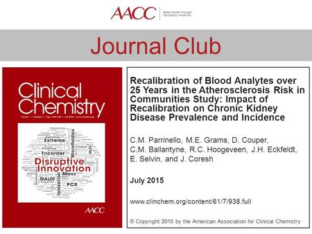 Journal Club Recalibration of Blood Analytes over 25 Years in the Atherosclerosis Risk in Communities Study: Impact of Recalibration on Chronic Kidney.