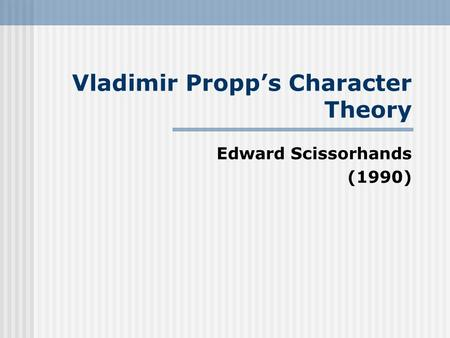 Vladimir Propp's Character Theory Edward Scissorhands (1990)