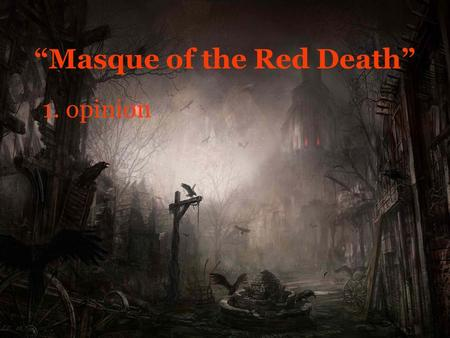 """Masque of the Red Death"" 1. opinion. ""Masque of The Red Death"" 2a. Prince Prospero hides to protect himself from the contagious disease in his country."