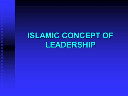 ISLAMIC CONCEPT OF LEADERSHIP. SEQUENCE n PREVAILING OF CONCEPT OF LEADERSHIP u DEFINING LEADERSHIP u LEADERSHIP QUALITIES u PSYCHO-SOCIAL APPROACH n.