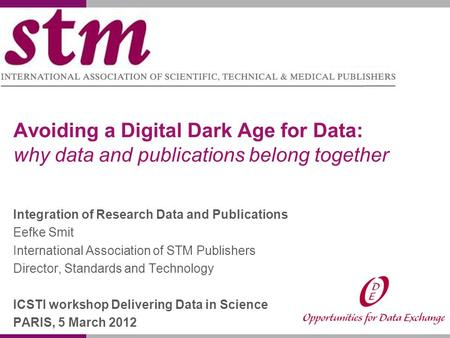 Avoiding a Digital Dark Age for Data: why data and publications belong together Integration of Research Data and Publications Eefke Smit International.