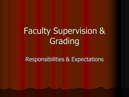 Faculty Supervision & Grading Responsibilities & Expectations.