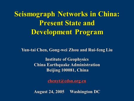 Seismograph Networks in China: Present State and Development Program Yun-tai Chen, Gong-wei Zhou and Rui-feng Liu Institute of Geophysics China Earthquake.