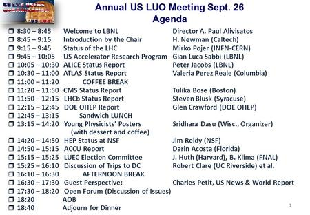 1 Annual US LUO Meeting Sept. 26 Agenda  8:30 – 8:45 Welcome to LBNL Director A. Paul Alivisatos  8:45 – 9:15 Introduction by the Chair H. Newman (Caltech)