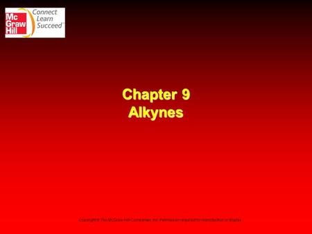 Chapter 9 Alkynes Copyright © The McGraw-Hill Companies, Inc. Permission required for reproduction or display. 1.