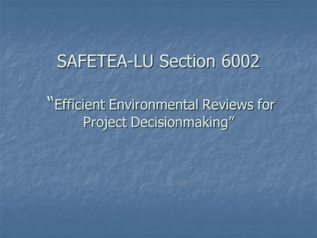 "SAFETEA-LU Section 6002 "" Efficient Environmental Reviews for Project Decisionmaking"""