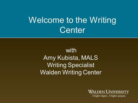 Welcome to the Writing Center with Amy Kubista, MALS Writing Specialist Walden Writing Center.