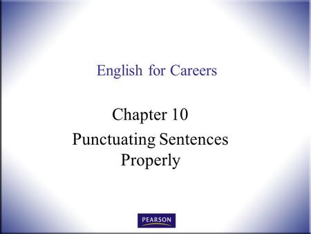 English for Careers Chapter 10 Punctuating Sentences Properly.