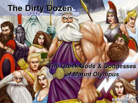 The Dirty Dozen The Greek Gods & Goddesses of Mount Olympus.