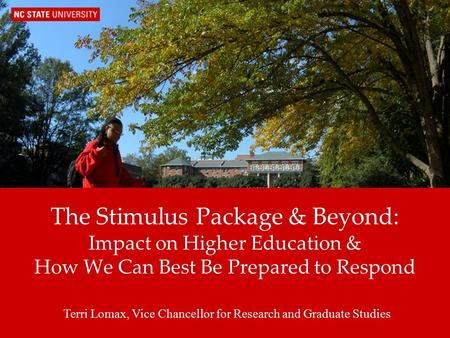 Research And Graduate Studies The Stimulus Package & Beyond: Impact on Higher Education & How We Can Best Be Prepared to Respond Terri Lomax, Vice Chancellor.