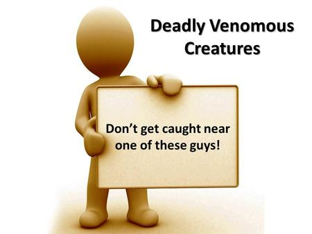 Deadly Venomous Creatures Don't get caught near one of these guys!