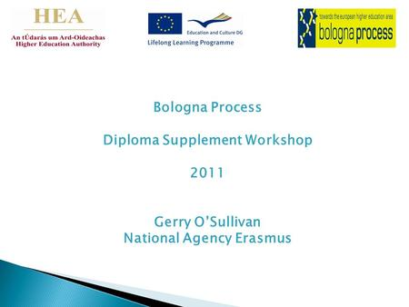 Bologna Process Diploma Supplement Workshop 2011 Gerry O'Sullivan National Agency Erasmus.