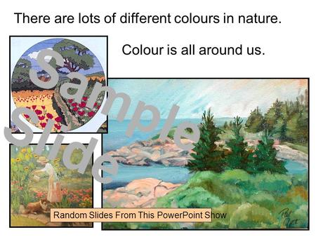 There are lots of different colours in nature. Colour is all around us. Sample Slide Random Slides From This PowerPoint Show.