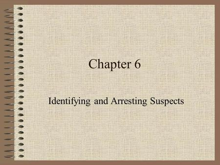 Chapter 6 Identifying and Arresting Suspects. Identifying a Suspect at the Scene Identification by driver's license Drivers License Guide.