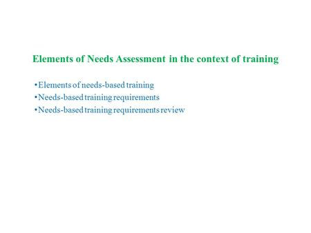 Elements of Needs Assessment in the context of training Elements of needs-based training Needs-based training requirements Needs-based training requirements.