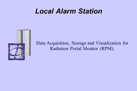 Local Alarm Station Data Acquisition, Storage and Visualization for Radiation Portal Monitor (RPM).