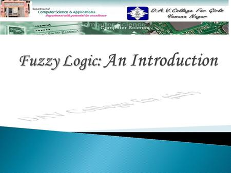  Definition Definition  Bit of History Bit of History  Why Fuzzy Logic? Why Fuzzy Logic?  Applications Applications  Fuzzy Logic Operators Fuzzy.