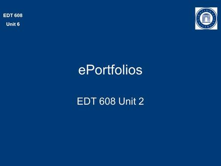 EDT 608 Unit 6 ePortfolios EDT 608 Unit 2. EDT 608 Unit 2 There are many ways to create materials for ePortfolios Your choices will need to take into.