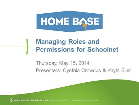 Managing Roles and Permissions for Schoolnet Thursday, May 15, 2014 Presenters: Cynthia Crowdus & Kayla Siler.