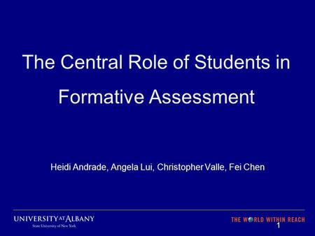 The Central Role of Students in Formative Assessment Heidi Andrade, Angela Lui, Christopher Valle, Fei Chen 1.