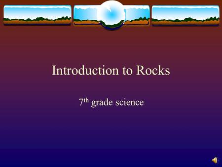 Introduction to Rocks 7 th grade science What are rocks?  Rocks are a combination of minerals.