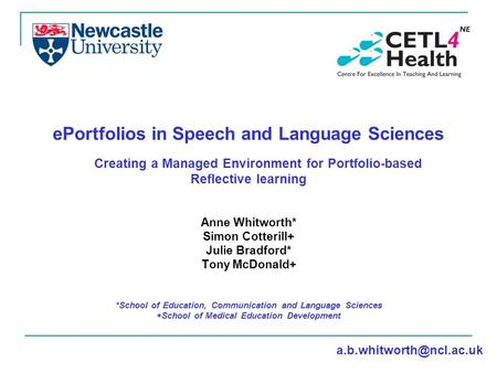 EPortfolios in <strong>Speech</strong> and Language Sciences Creating a Managed <strong>Environment</strong> for Portfolio-based Reflective learning Anne Whitworth* Simon Cotterill+ Julie.