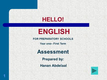 1 HELLO! ENGLISH FOR PREPARATORY SCHOOLS Year one– First Term Assessment Prepared by: Hanan Abdelaal.