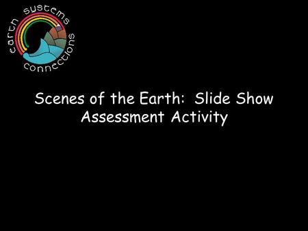 Scenes of the Earth: Slide Show Assessment Activity.
