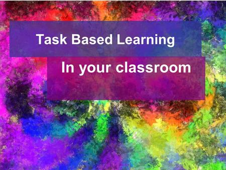 Task Based Learning In your classroom.
