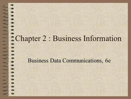 Chapter 2 : Business Information Business Data Communications, 6e.
