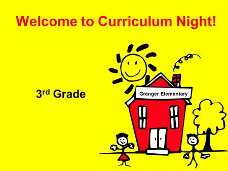 Welcome to Curriculum Night! 3 rd Grade Granger Elementary.