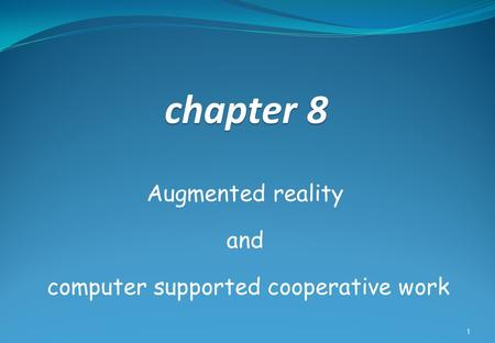 Chapter 8 Augmented reality and computer supported cooperative work 1.