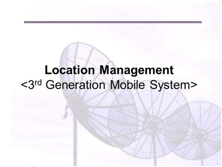 Location Management. The trends in telecom are proceeding with a strong tendency towards increasing need of mobility in access links within the network.