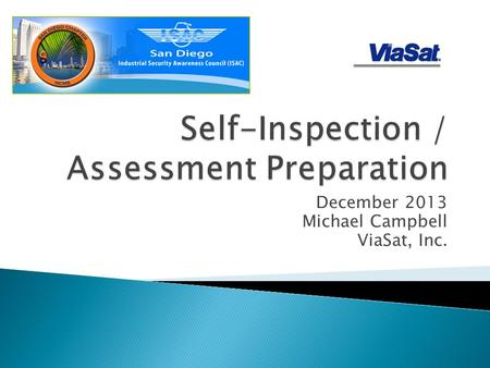 December 2013 Michael Campbell ViaSat, Inc..  NISPOM Requirements  Interpretation ◦ Category Level ◦ Business Best Practices  Available Tools  Pre-Inspection.
