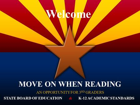 AN OPPORTUNITY FOR 3 RD GRADERS MOVE ON WHEN READING Welcome STATE BOARD OF EDUCATIONK-12 ACADEMIC STANDARDS&