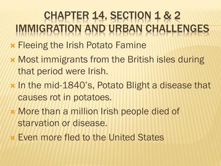  Fleeing the Irish Potato Famine  Most immigrants from the British isles during that period were Irish.  In the mid-1840's, Potato Blight a disease.