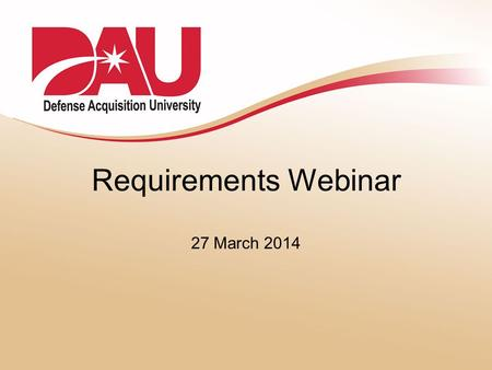 Requirements Webinar 27 March 2014. Requirements Webinar – March 2014 Webinar Agenda 1.Online ROE 2.Training Needs –How is the DAU training making a difference?