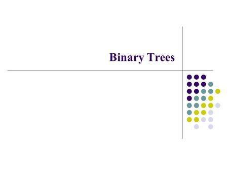 Binary Trees. Binary Tree Finite (possibly empty) collection of elements A nonempty binary tree has a root element The remaining elements (if any) are.