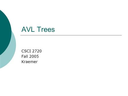 AVL Trees CSCI 2720 Fall 2005 Kraemer. Binary Tree Issue  One major problem with the binary trees we have discussed thus far: they can become extremely.