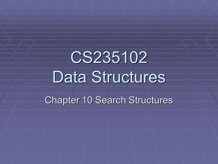 CS235102 Data Structures Chapter 10 Search Structures.