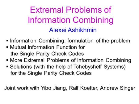 Extremal Problems of Information Combining Alexei Ashikhmin  Information Combining: formulation of the problem  Mutual Information Function for the Single.